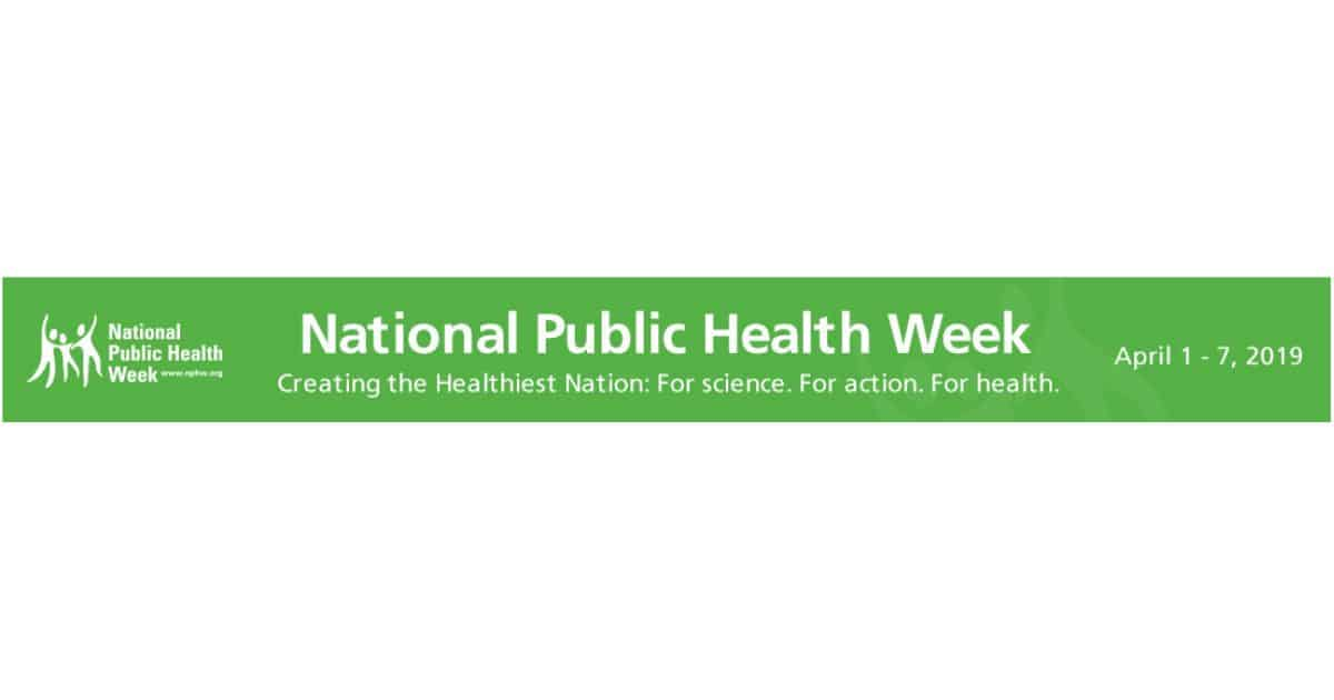 National Public Health Week – April 1-7 2019