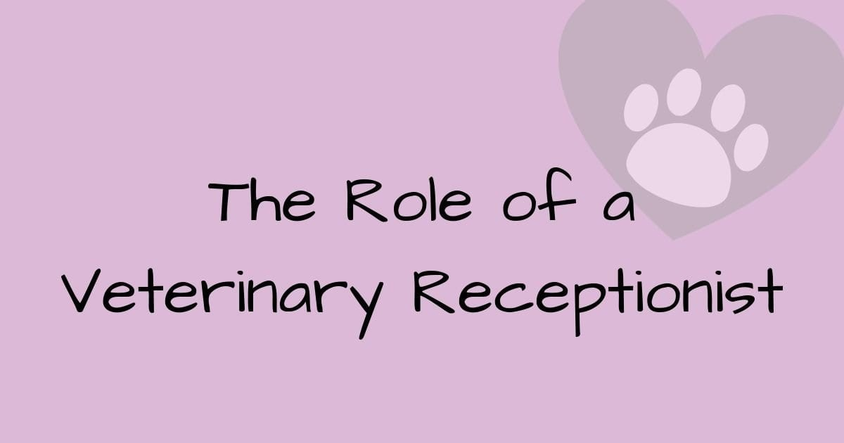 The Role of a Veterinary Receptionist