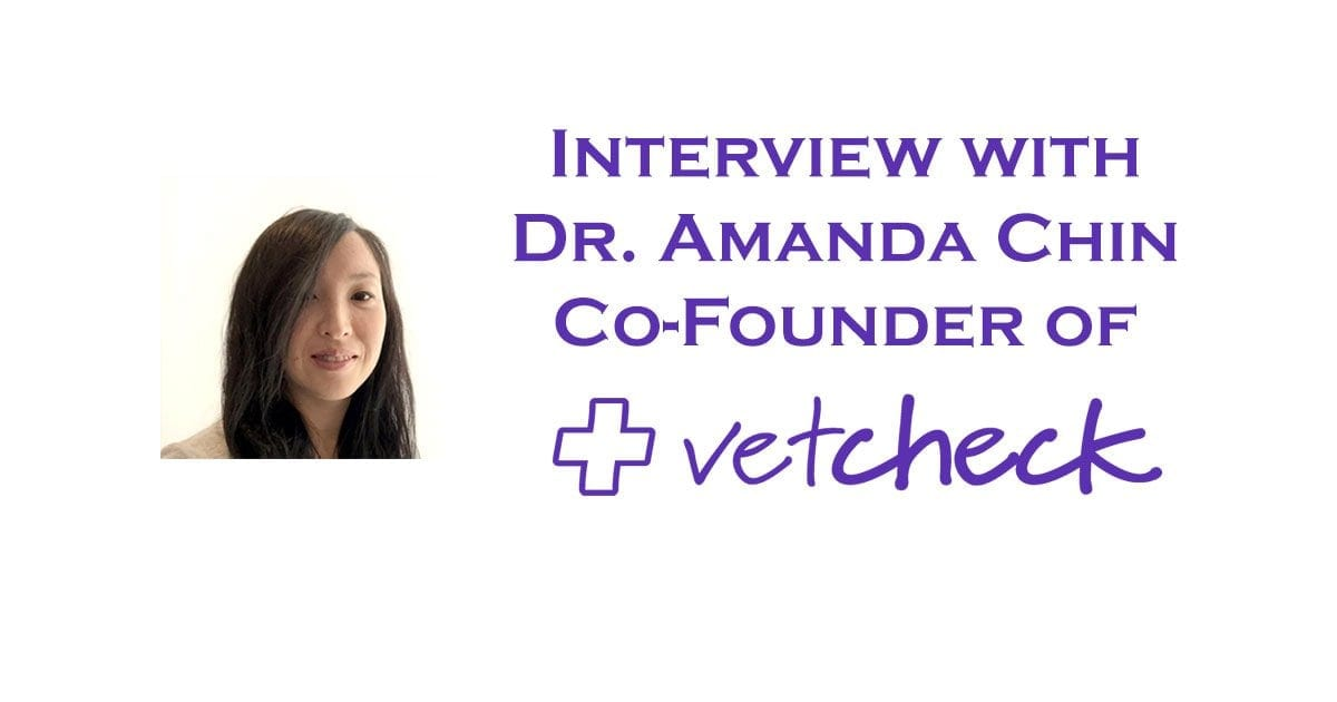 Interview with Dr. Amanda Chin – Co-founder of VetCheck
