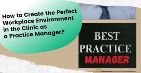 How to Create the Perfect Workplace Environment in the Clinic as a Practice Manager?