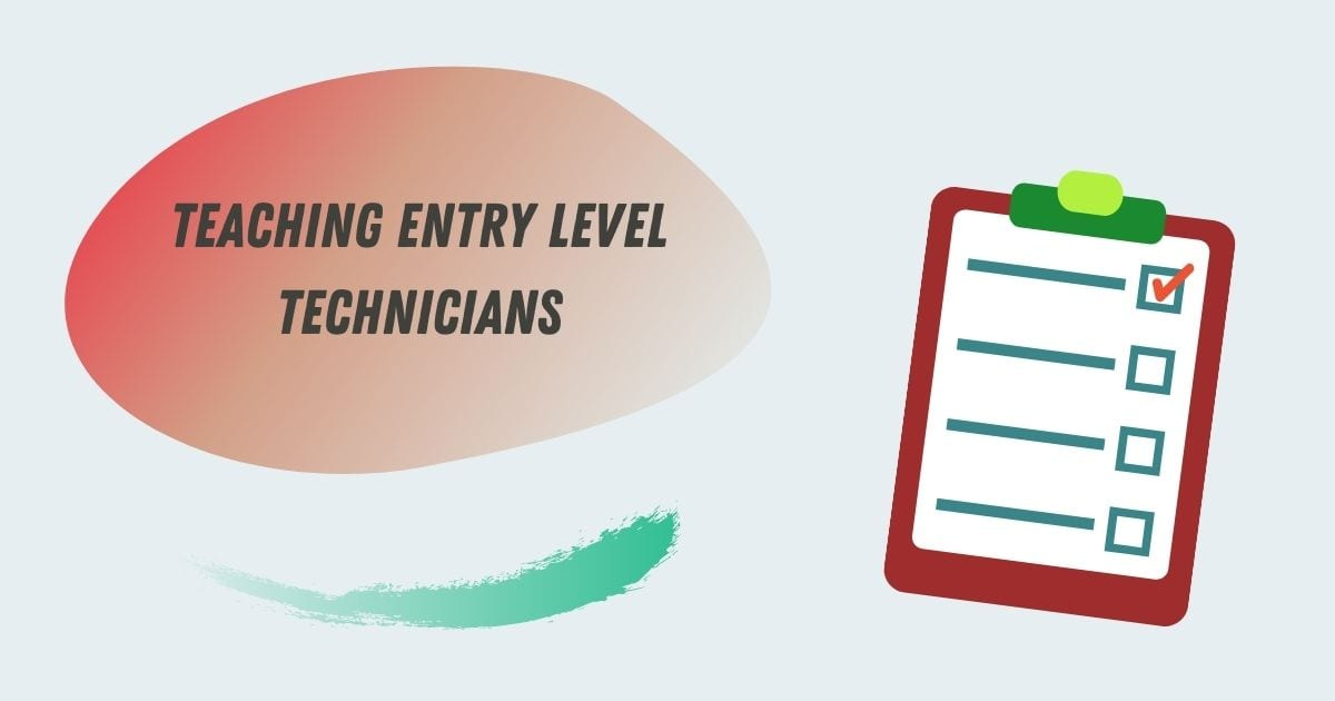 Teaching Entry Level Technicians